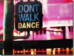 Don't walk. Dance!